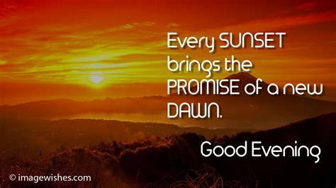 Good Evening Quotes   Every SUNSET brings the PROMISE of a